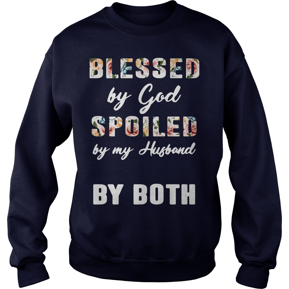 Blessed By God Spoiled By My Husband By Both Sweater