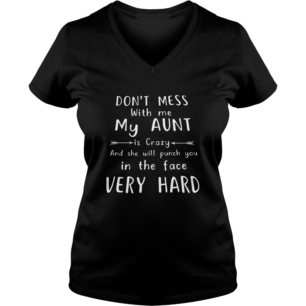 Dont Mess With Me My Aunt Is Crazy And She Will Punch You In The Face Very Hard V-neck T-shirt
