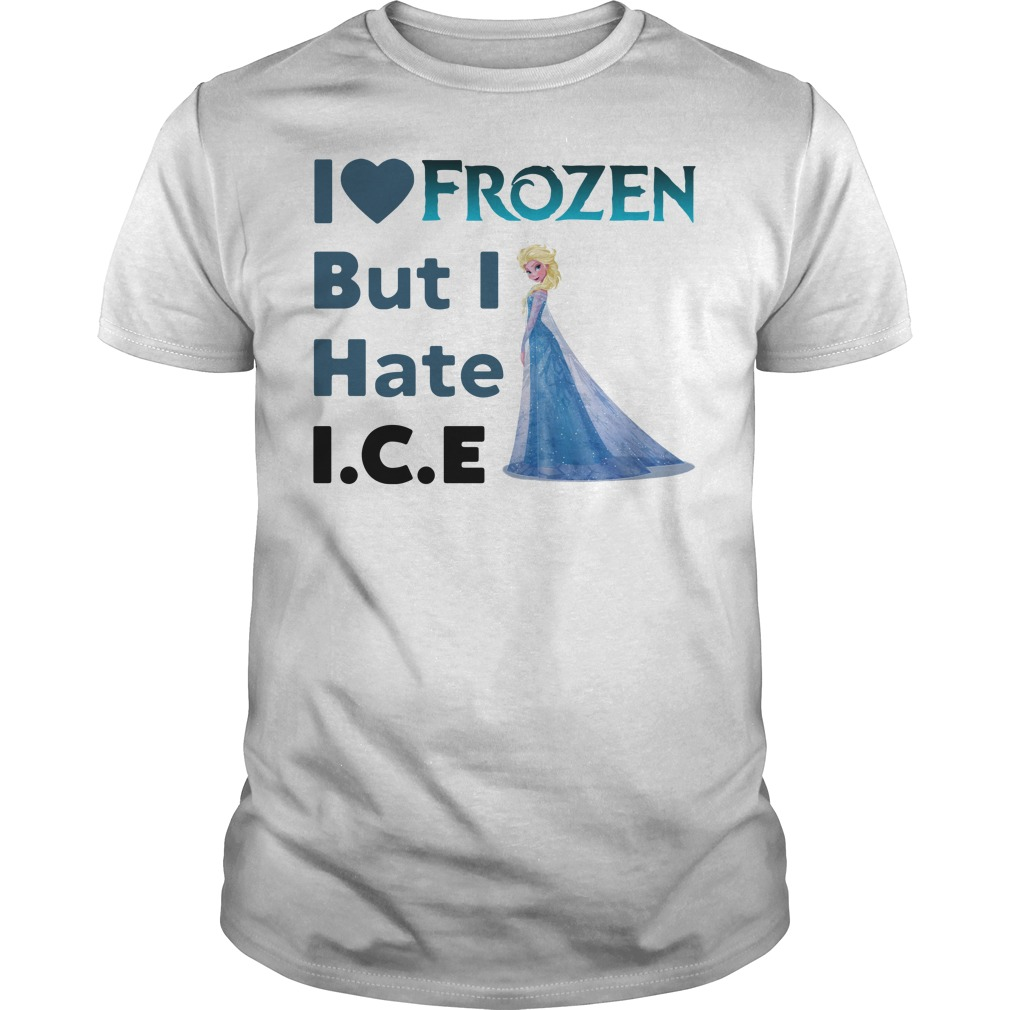 Ella I Love Frozen But I Hate Ice Guys shirt