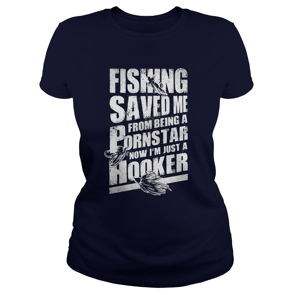 Fishing Saved Me From Being A Pornstar Ladies tee