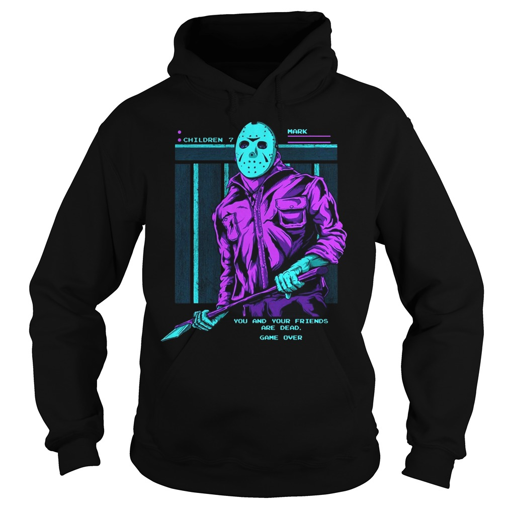Friday The 13th Jason Voorhees You And Your Friends Are Dead Hoodie