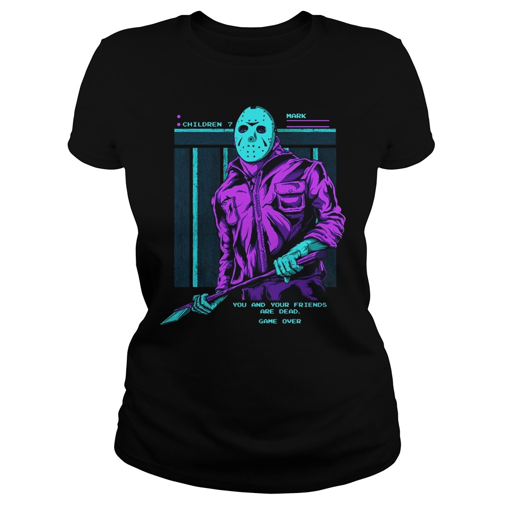 Friday The 13th Jason Voorhees You And Your Friends Are Dead Ladies Tee