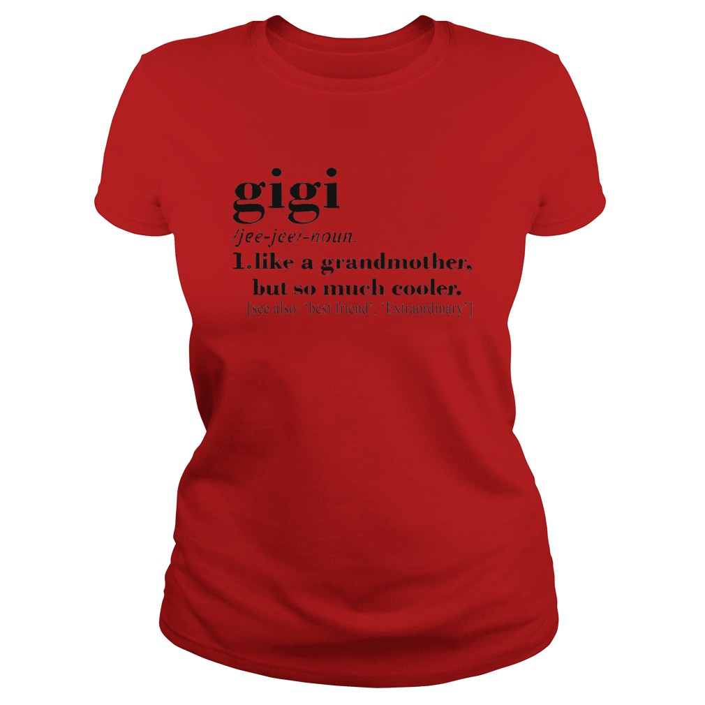 Gigi Like A Grandmother But So Much Cooler Ladies tee