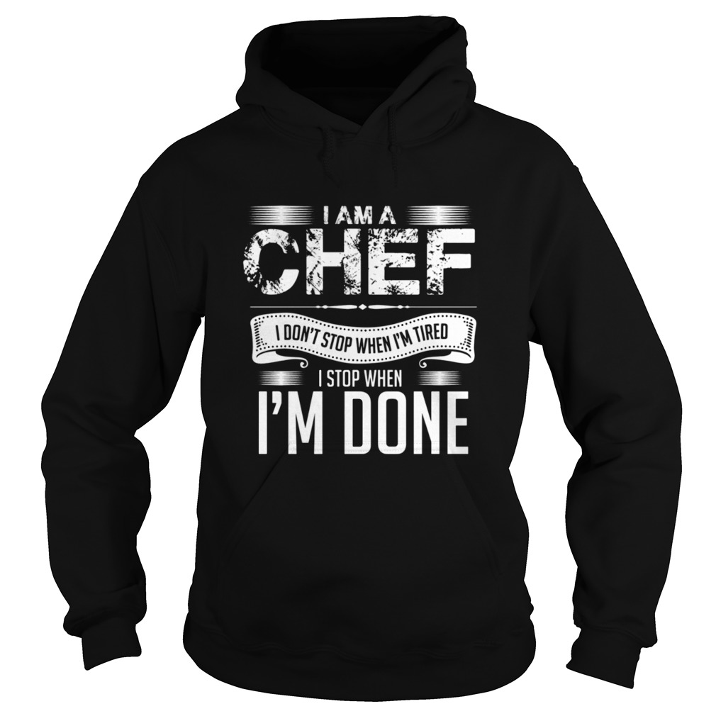 I Am A Chef I Don't Stop When I'm Tired I Stop When I'm Done Hoodie