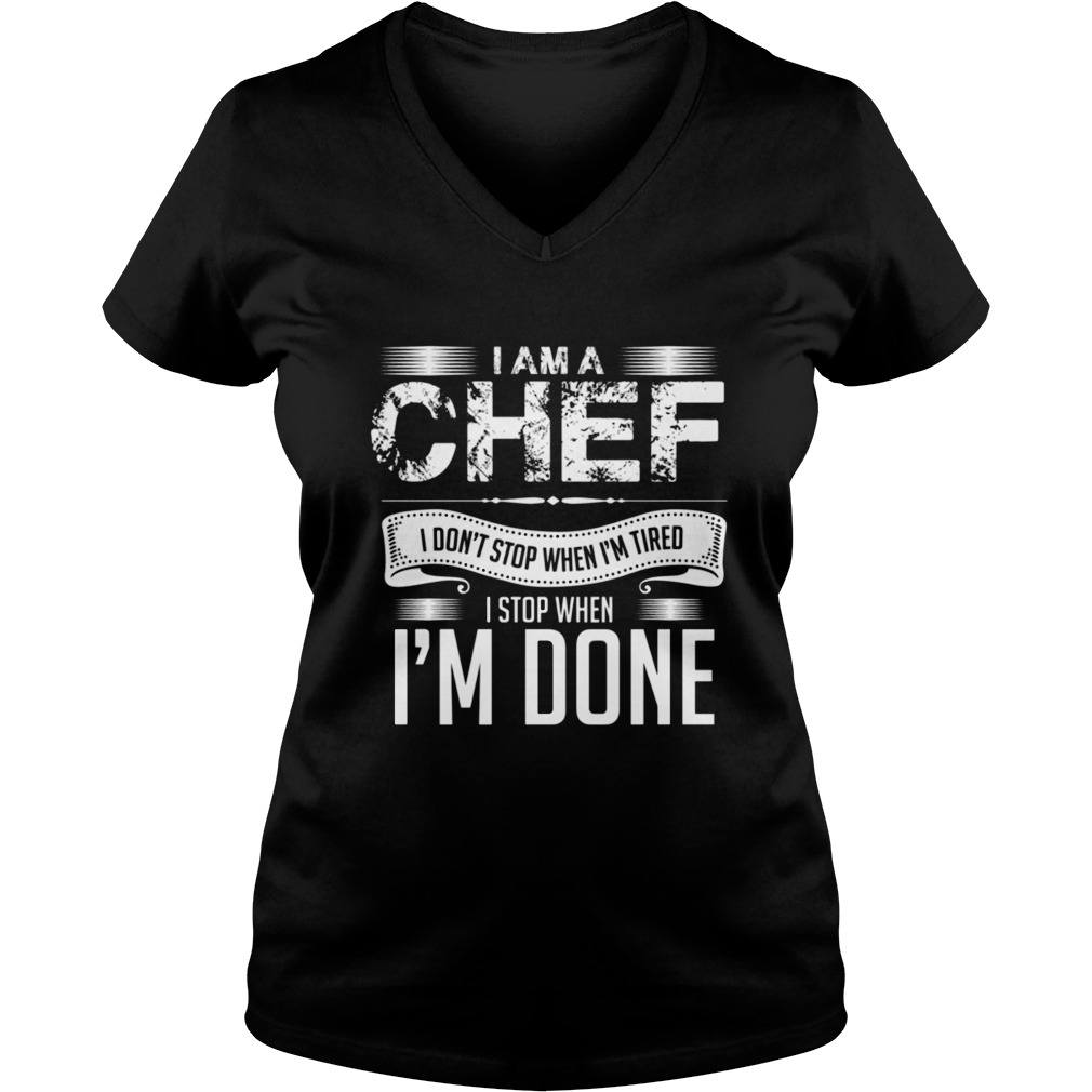 I Am A Chef I Don't Stop When I'm Tired I Stop When I'm Done V-neck T-shirt