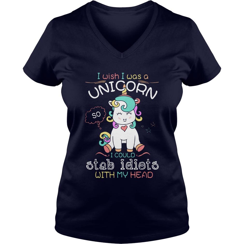 I Wish I Was A Unicorn So Stab Idiots With My Head V-neck T-shirt