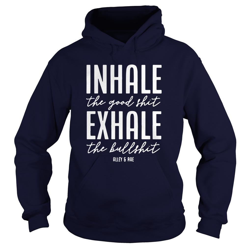 Inhale The Good Shirt, Exhale The Bull Shirt Hoodie