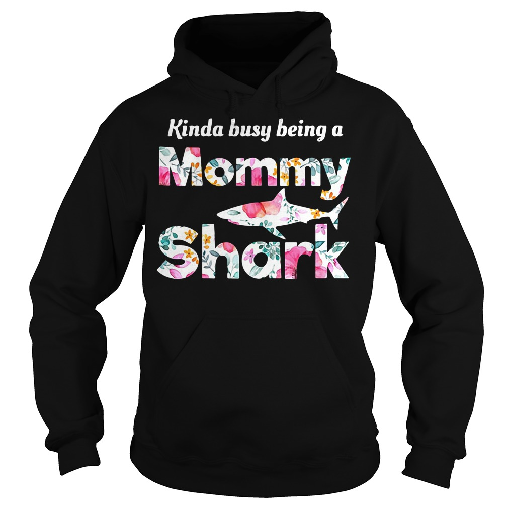 Kinda Busy Being A Mommy Shark Hoodie