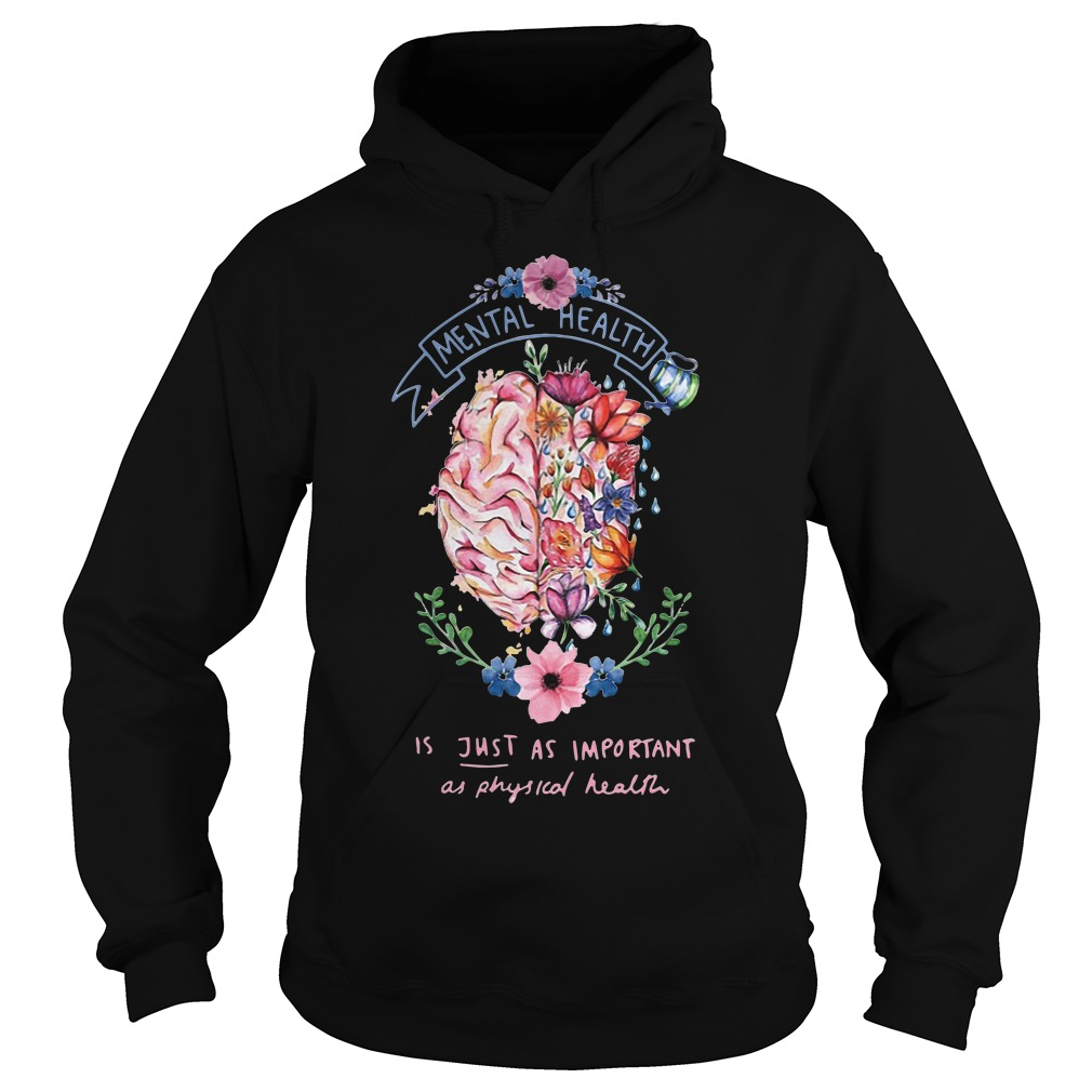 Mental Health Is Just As Important As Physical Health Hoodie