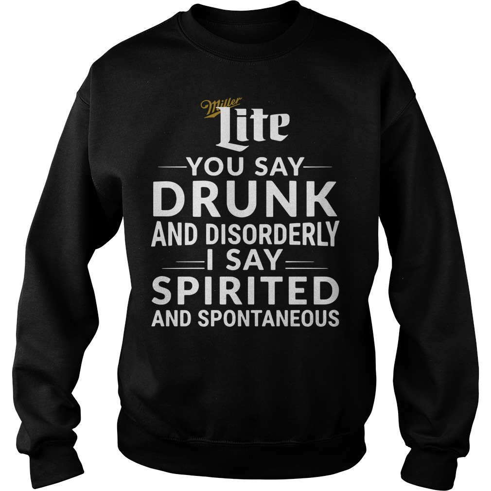 Miller Lite You Say Drunk And Disorderly I Say Spirited Sweater