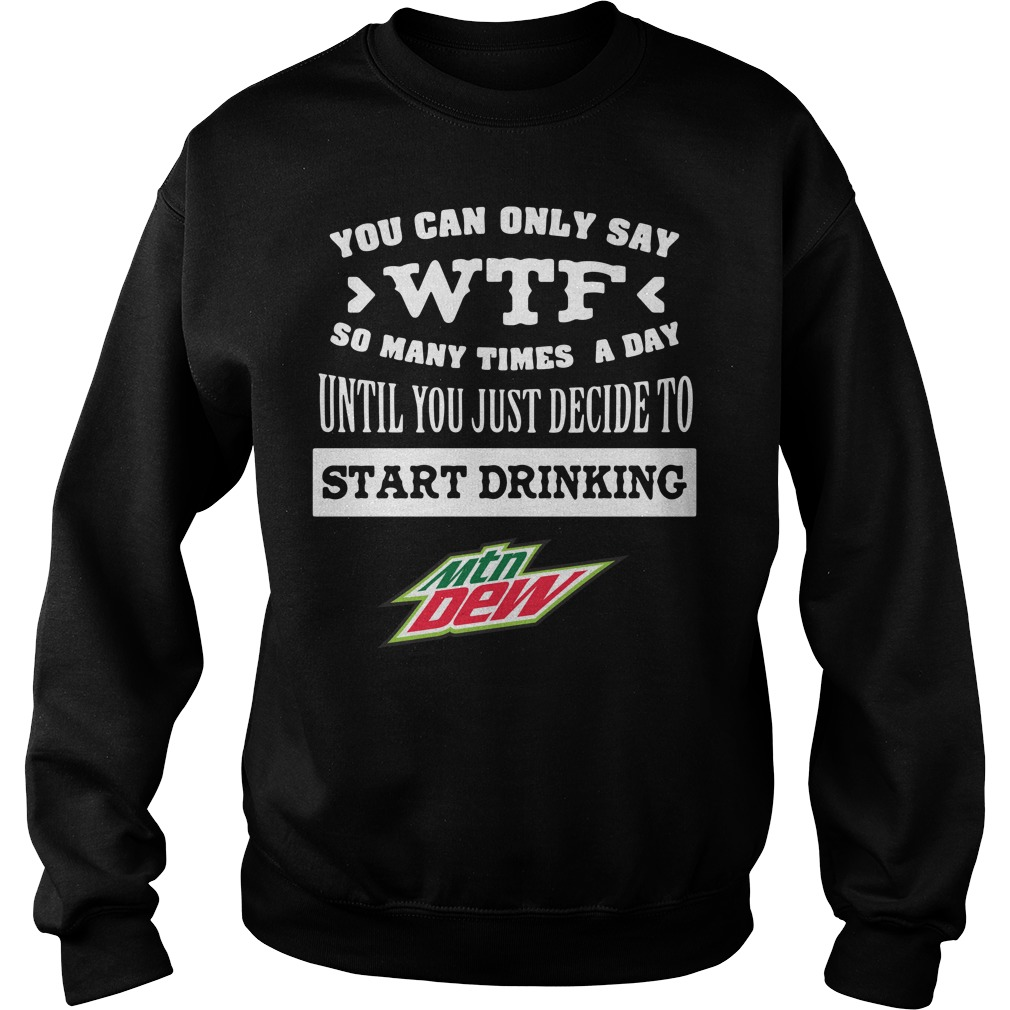 Mtn Dew You Can Only Say Wtf So Many Times A Day Until Sweater