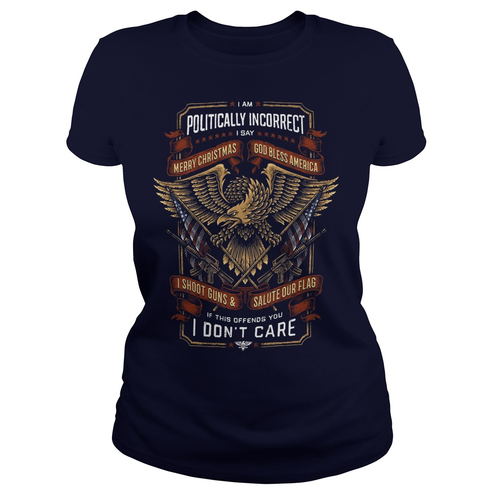 I Am Politically Incorrect Merry Christmas God Bless America Ladies tee