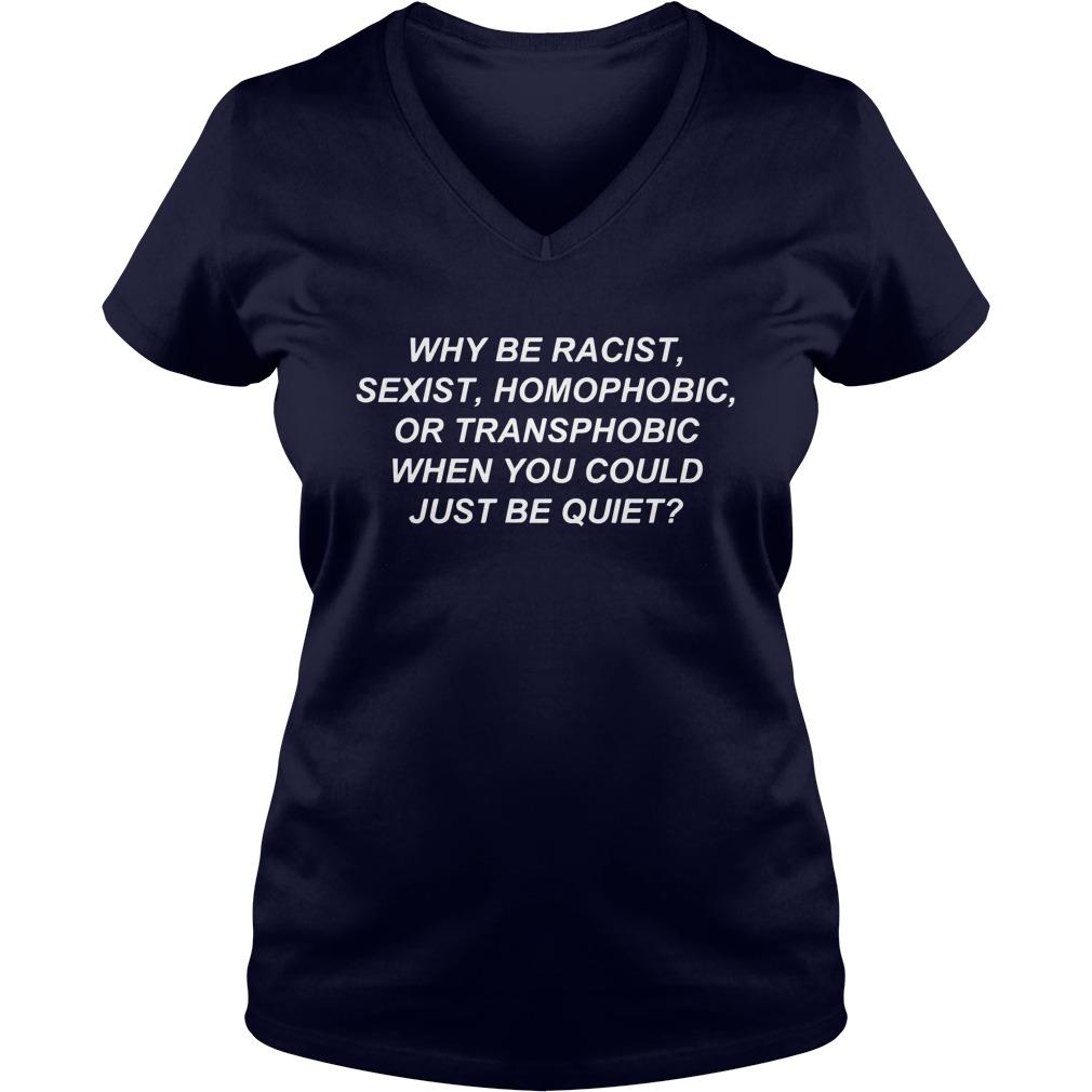 Racist Sexist Homophobic Transphobic Just Quiet V-neck T-shirt