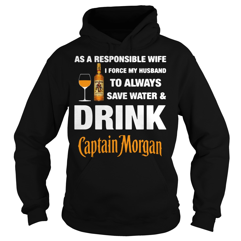 As A Responsible Wife I Force My Husband To Always Captain Morgan Hoodie