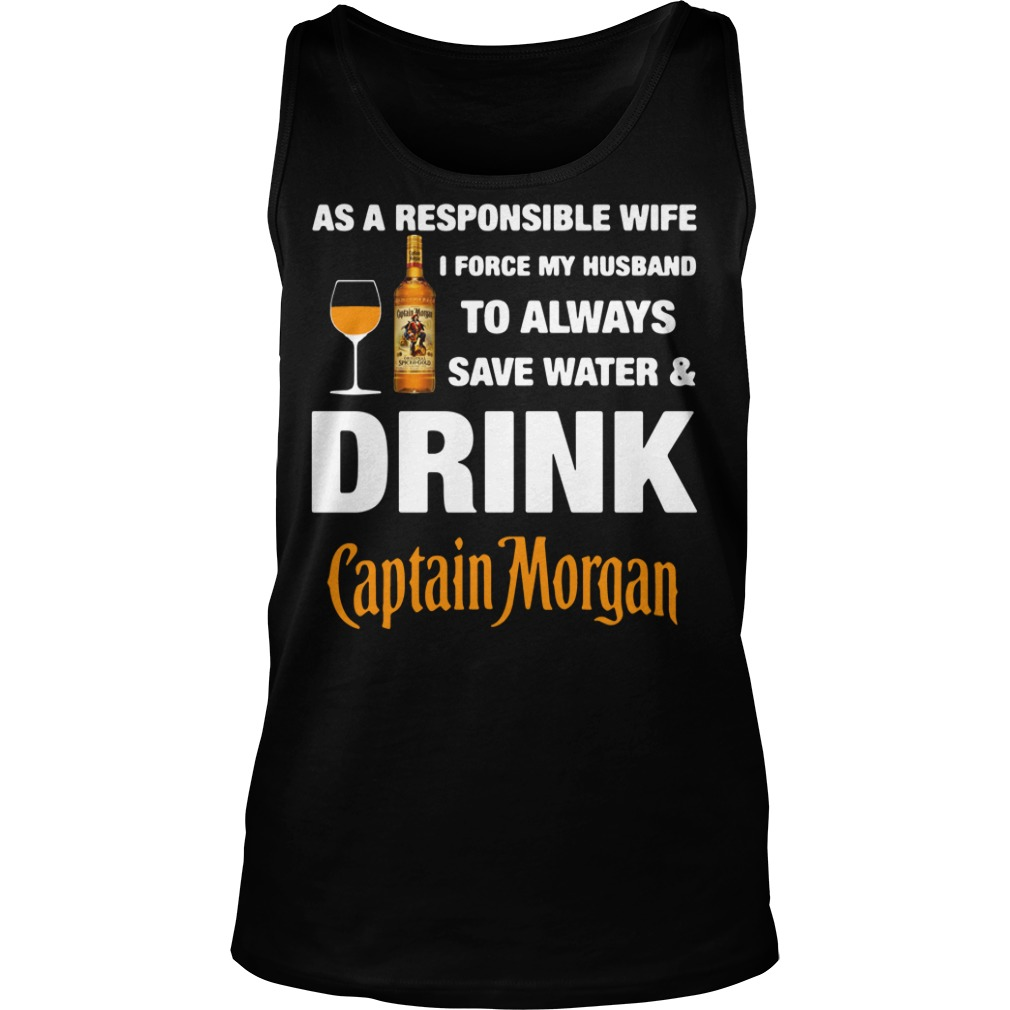 As A Responsible Wife I Force My Husband To Always Captain Morgan Tank top