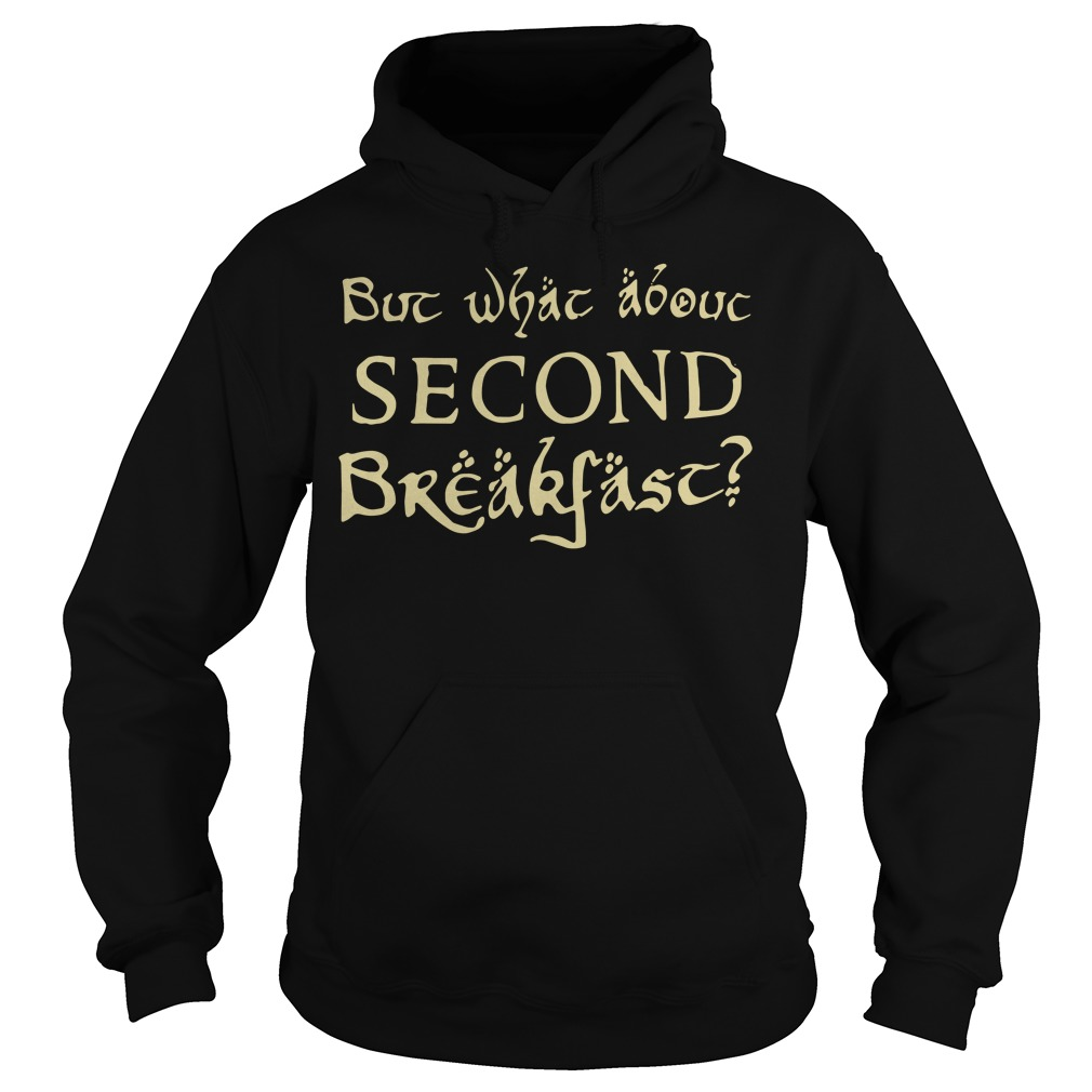 But What About Second Breakfast Hoodie