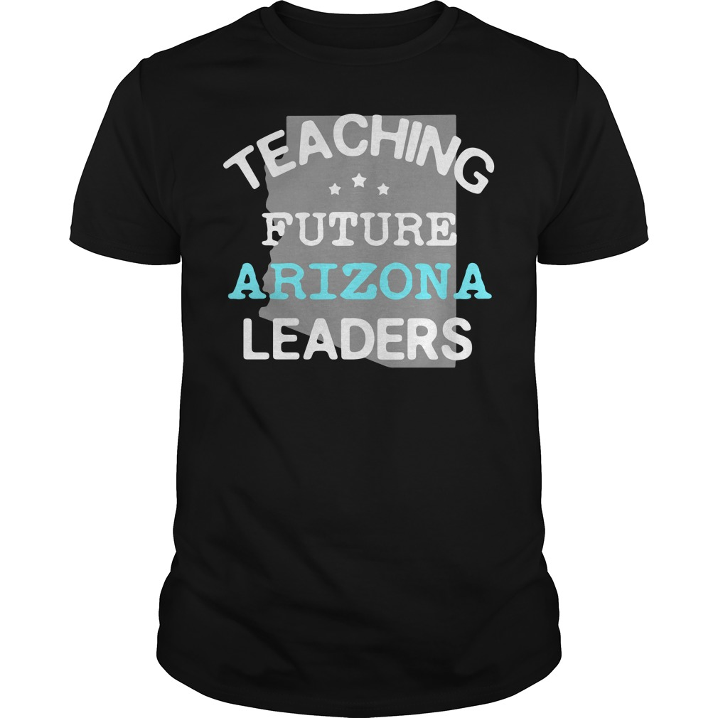 Teaching Future Arizona Leaders Shirt