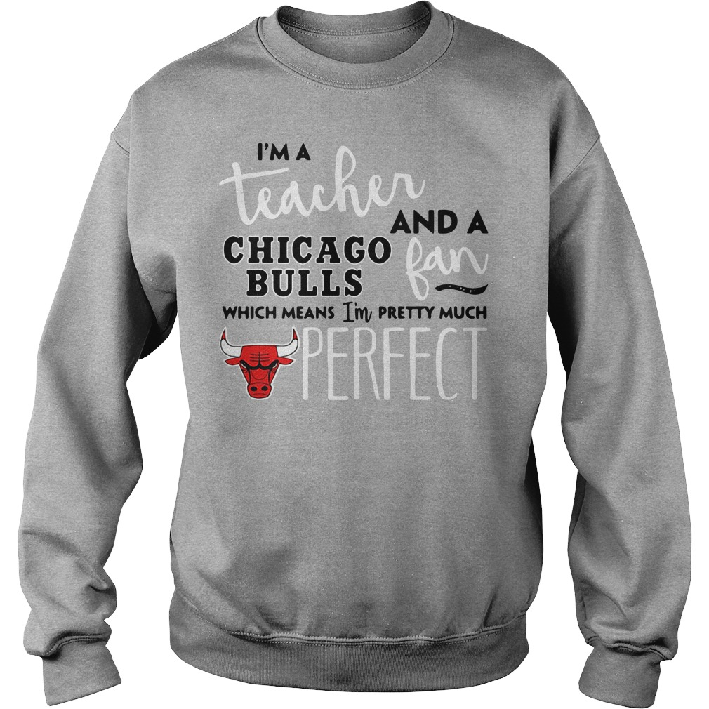 I'm A Teacher And A Chicago Bulls Fan Which Means I'm Pretty Much Sweater