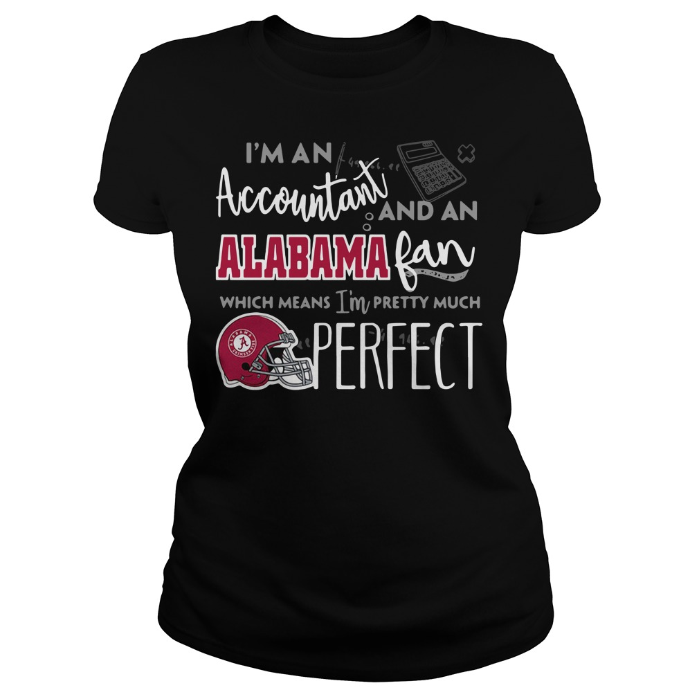 I'm An Accountant And An Alabama Fan Which Means I'm Pretty Ladies Tee