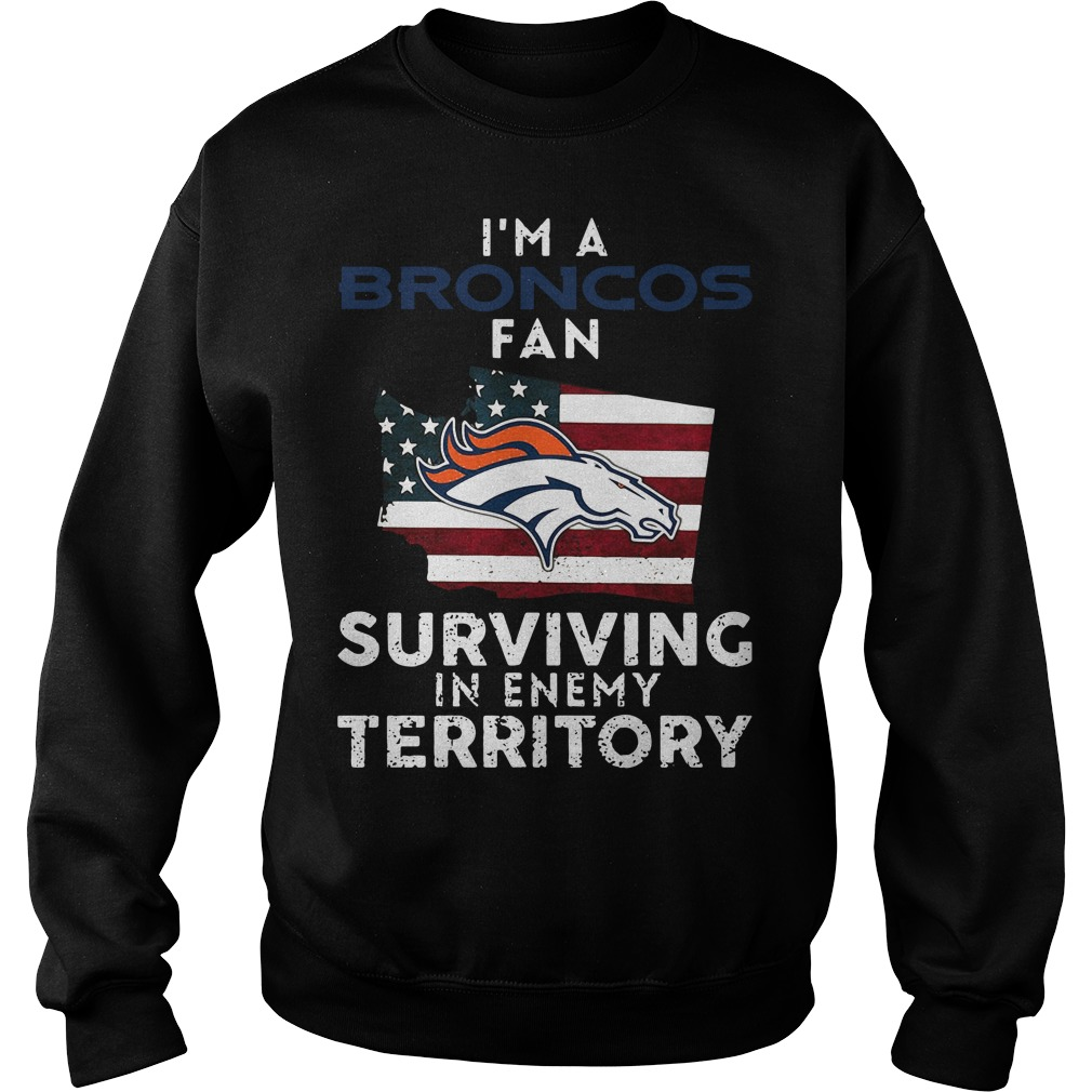 I'm A Broncos Fan Surviving In Enemy Territory Sweater