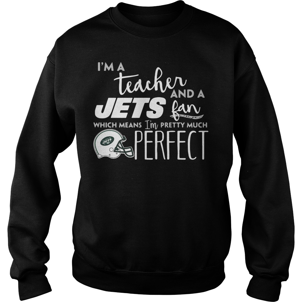 I'm A Teacher And A Jets Fan Which Means I'm Pretty Much Perfect Sweater