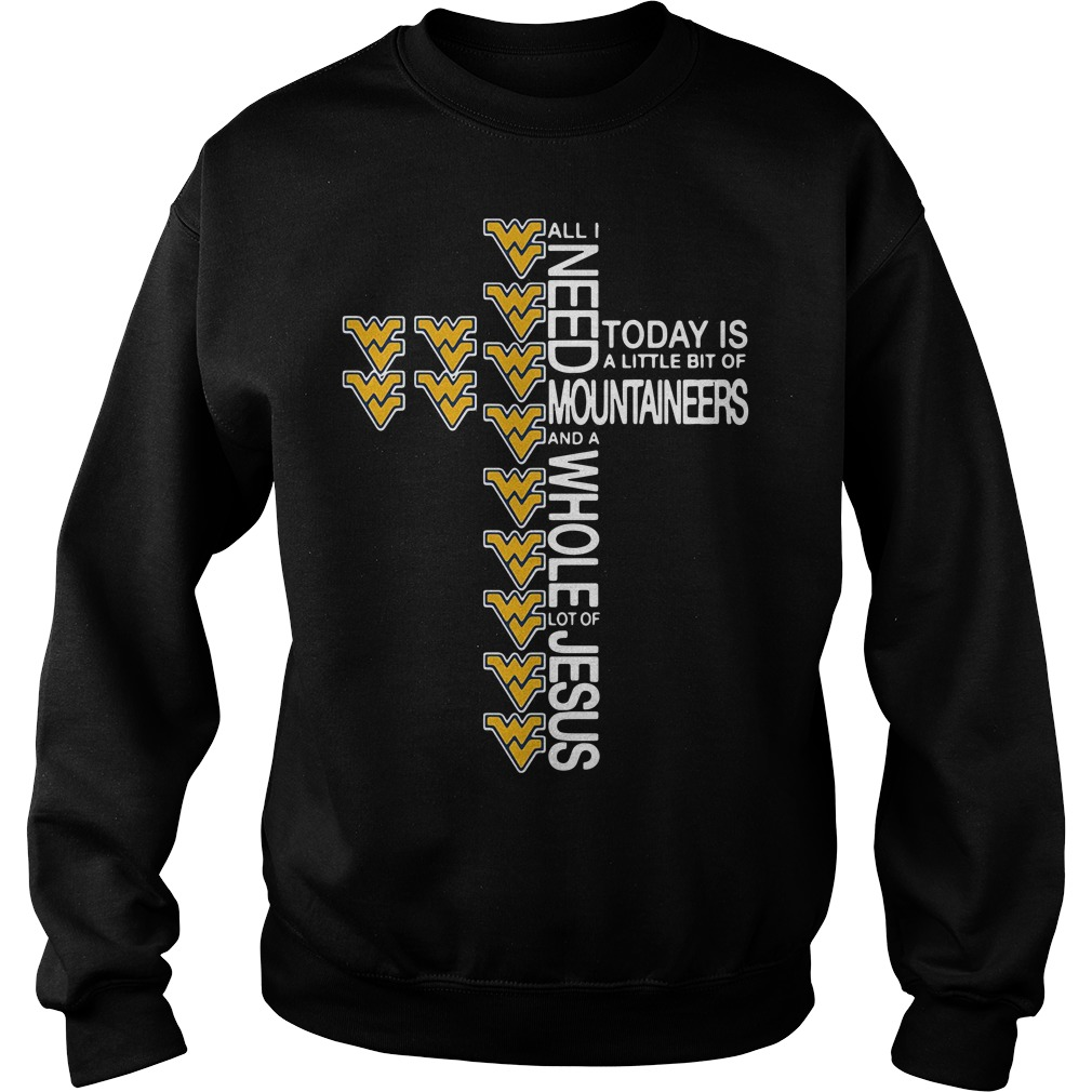 Need Today Little Bit West Virginia Mountaineers Whole Lot Jesus Sweater