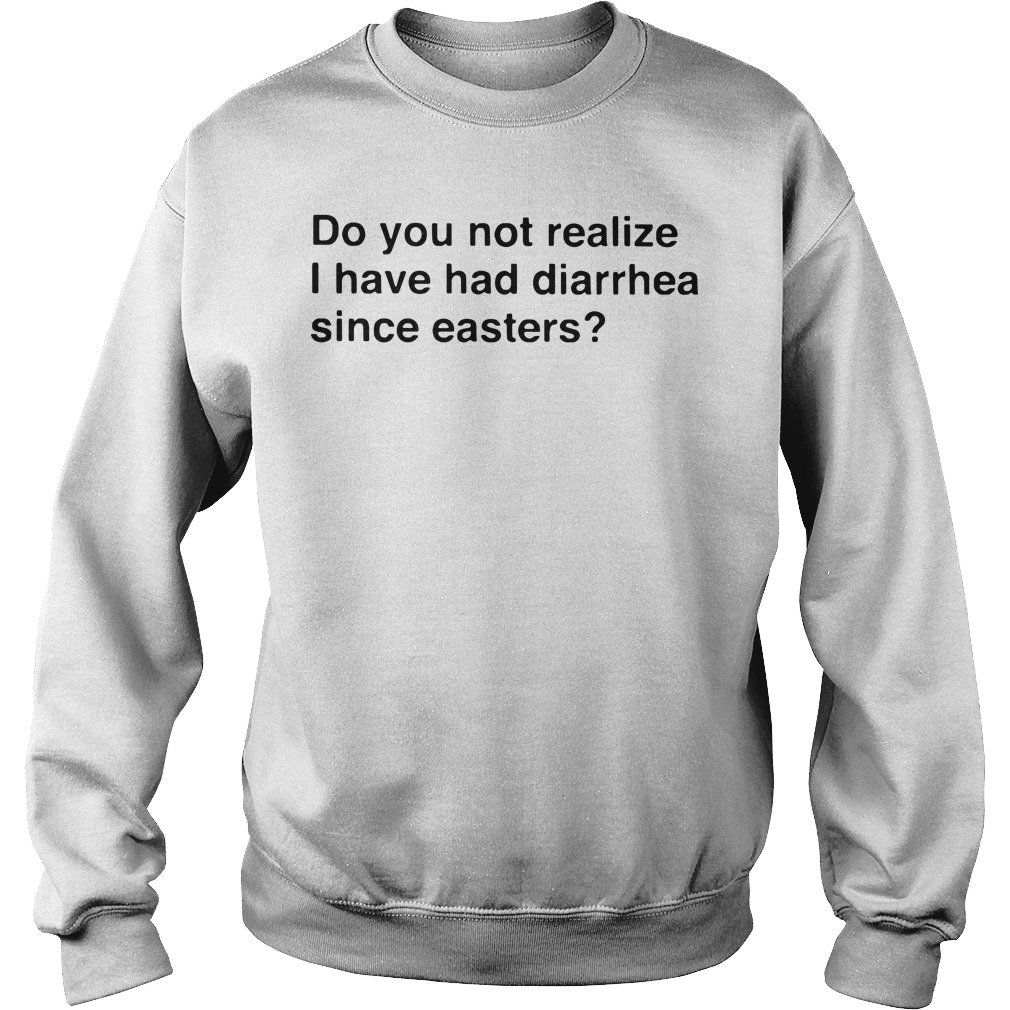 Do You Not Realize I Have Had Diarrhea Since Easters Sweater
