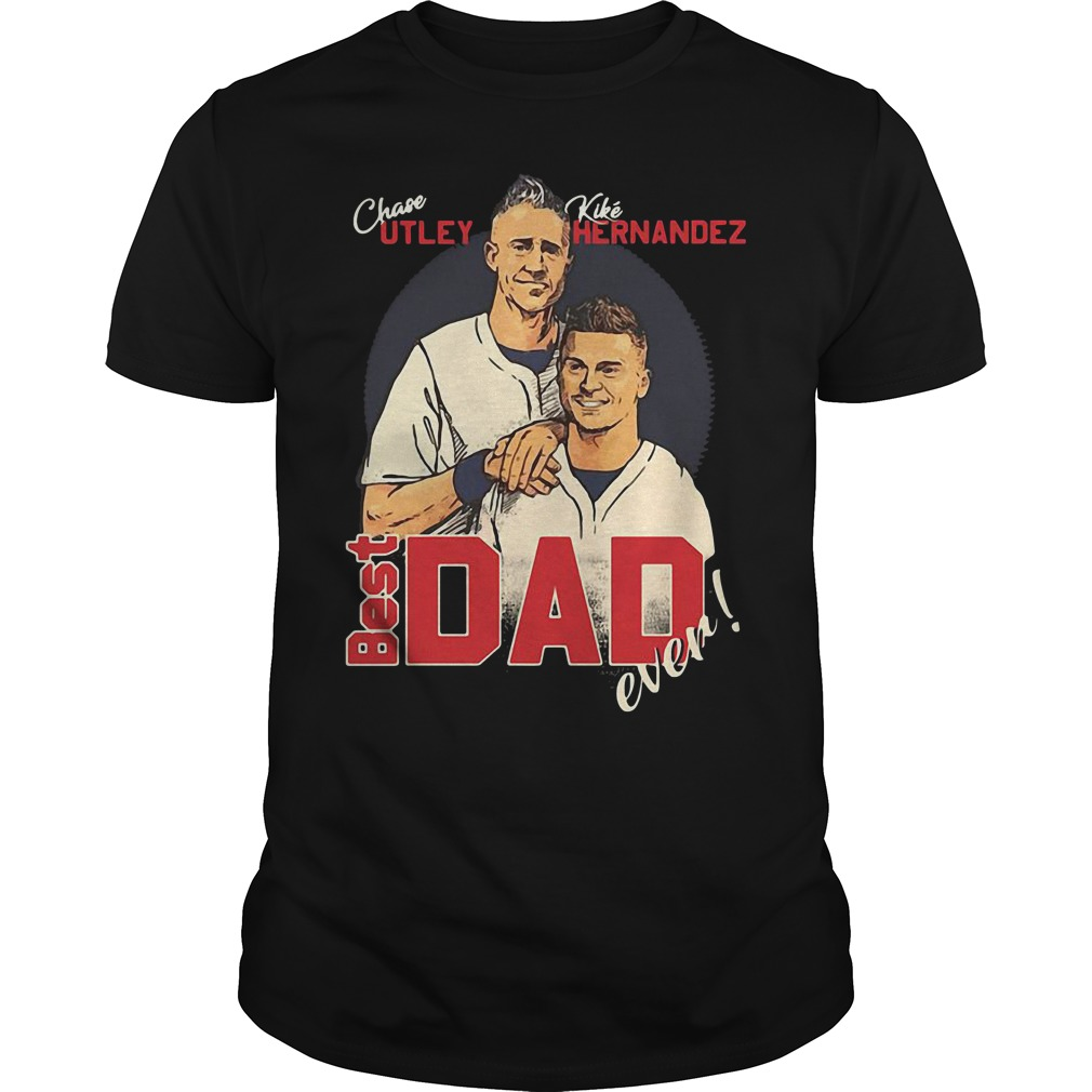 Chase Utley Kike Hernandez Best Dad Ever Shirt