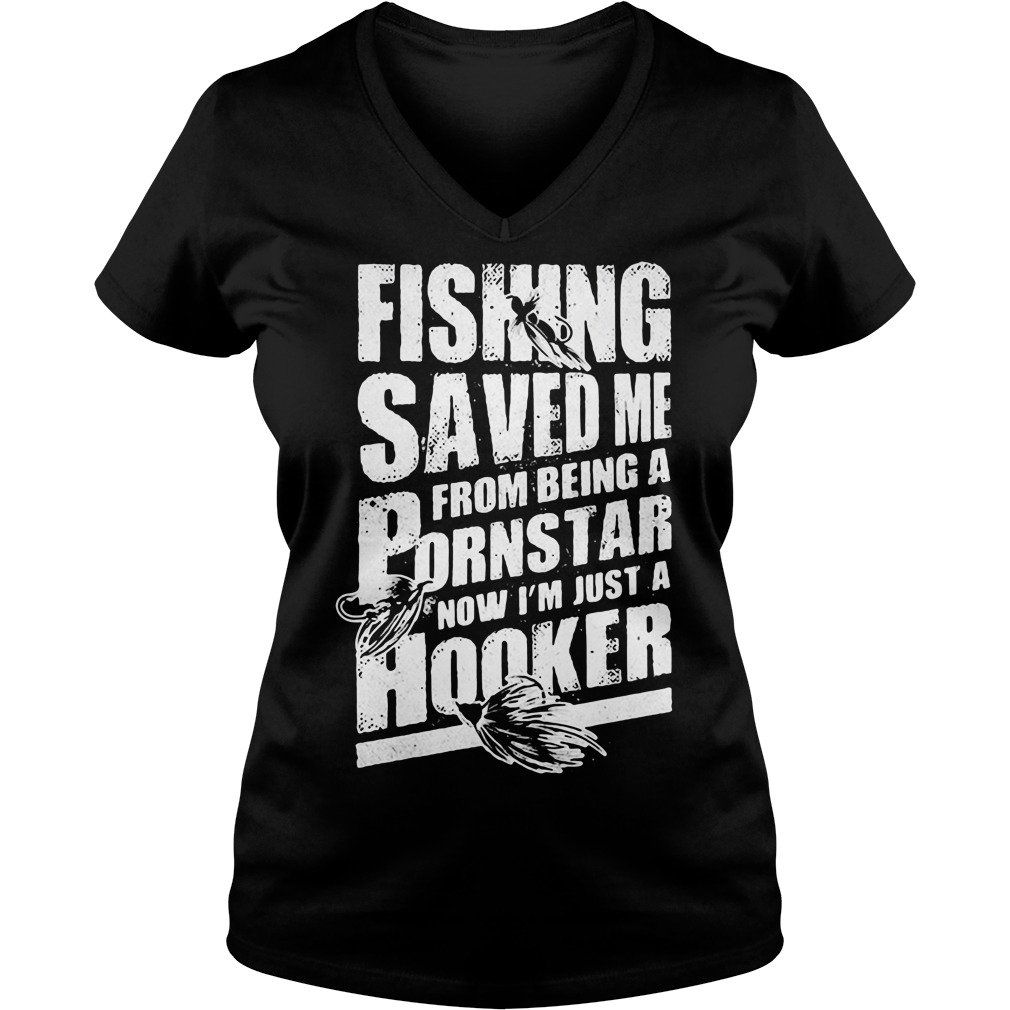 Fishing Saved Me From Being A Pornstar Now I'm Just A Hooker V-neck T-shirt