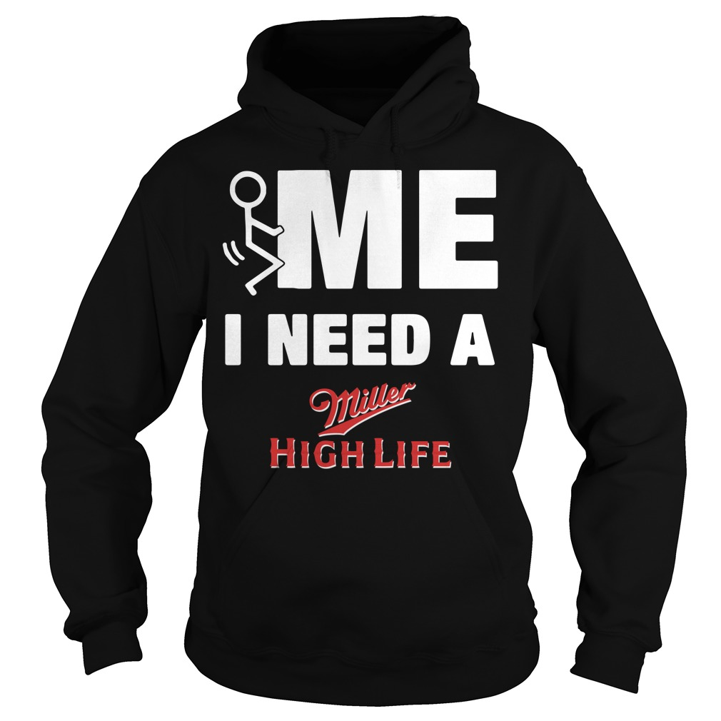 Me I Need A Miller High Life Hoodie