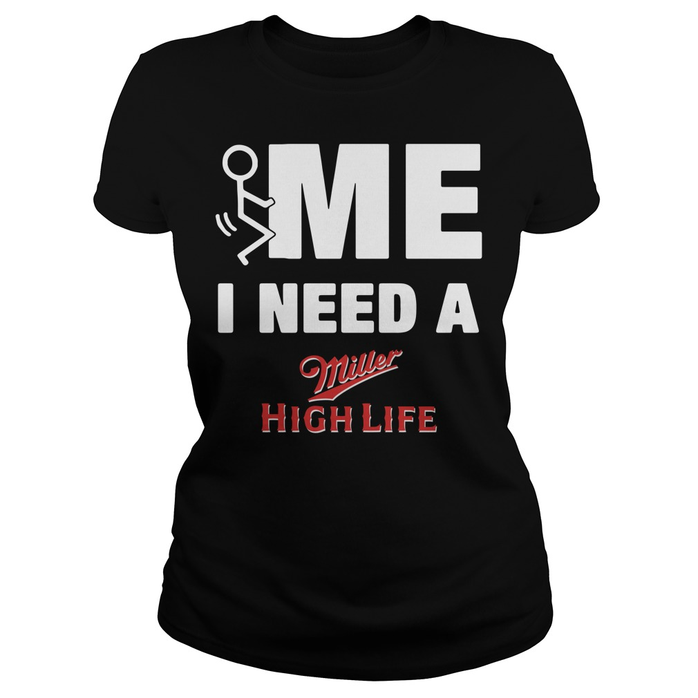 Me I Need A Miller High Life Ladies Tee