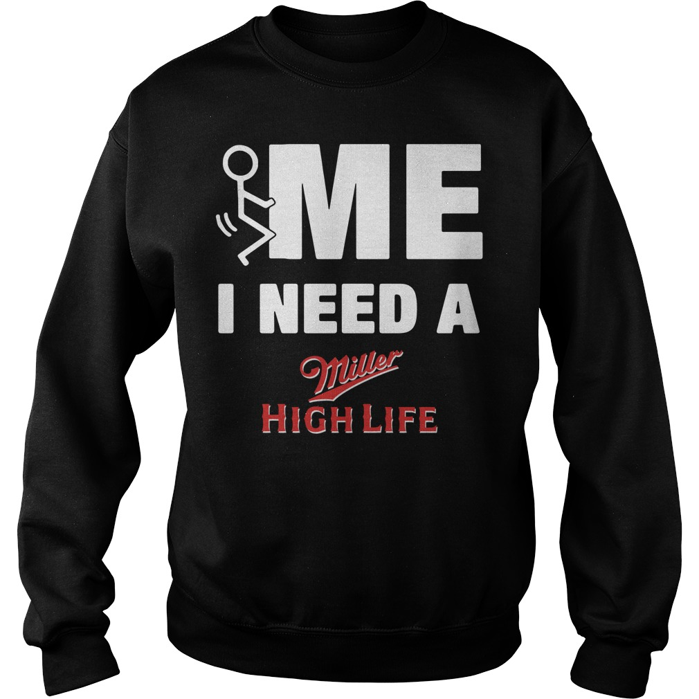 Me I Need A Miller High Life Sweater