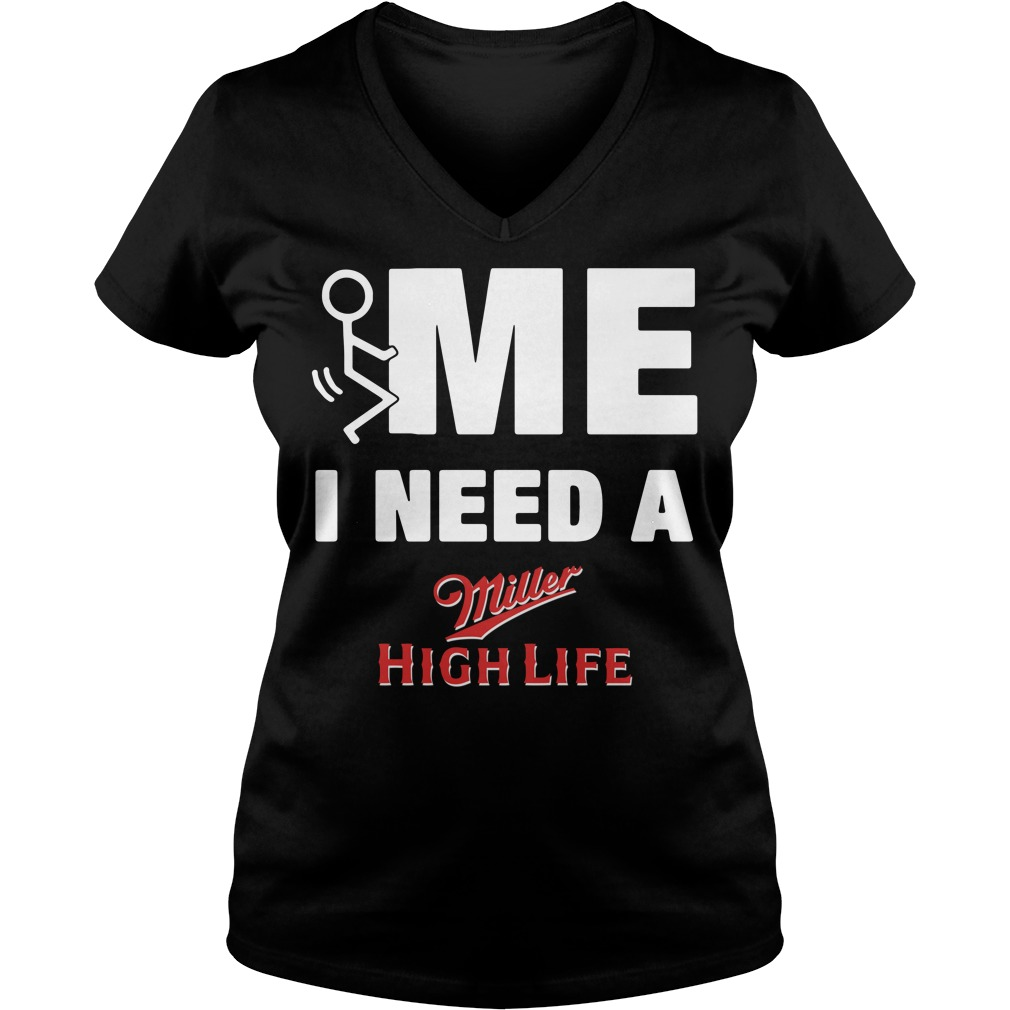 Me I Need A Miller High Life V-neck T-shirt