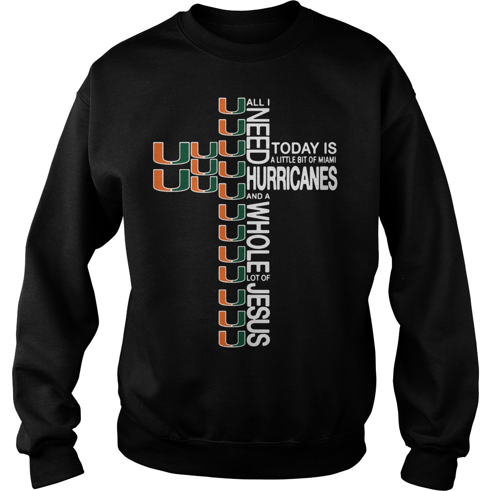 All I Need Today Is A Little Bit Of Miami Hurricanes The Cross Jesus Sweater
