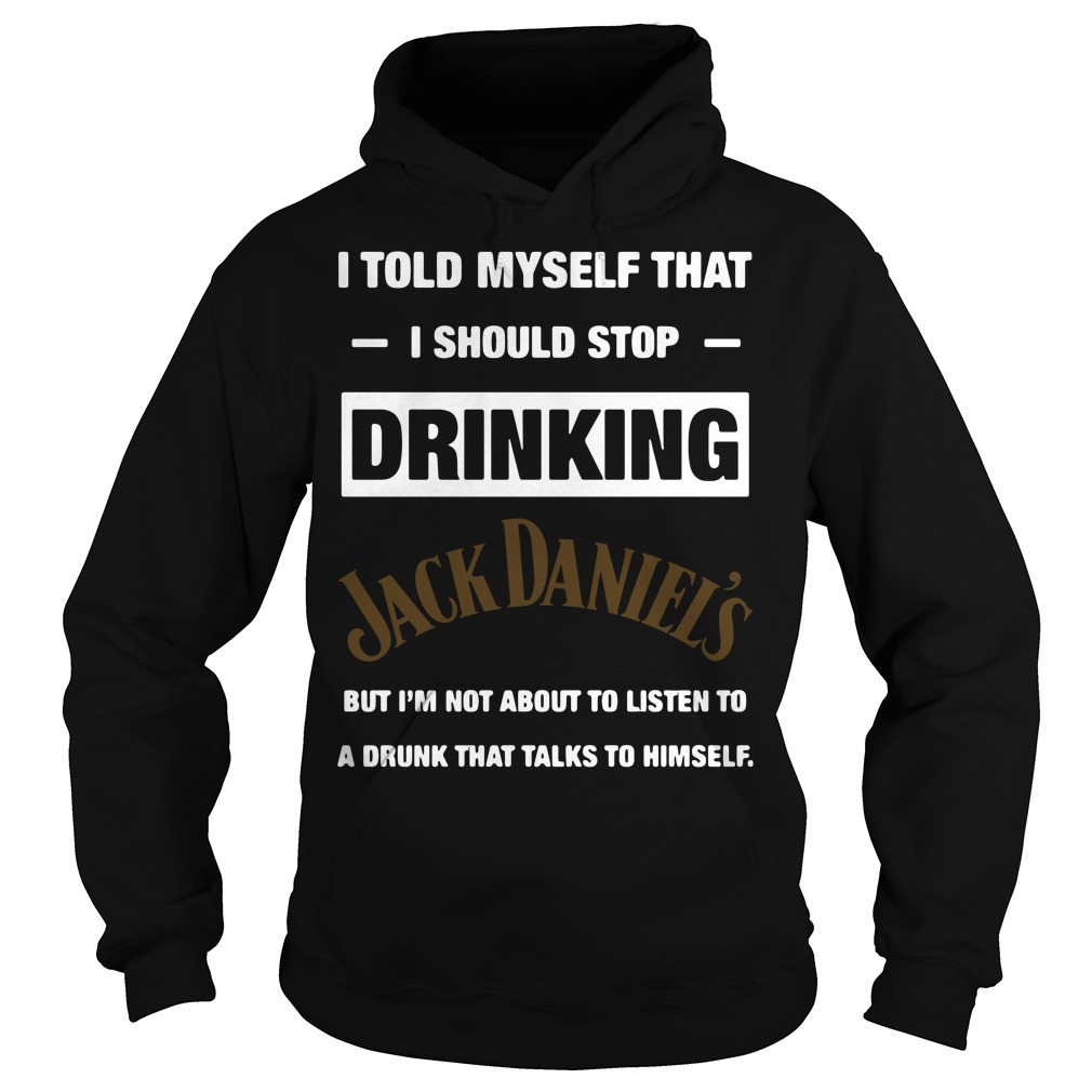 I Told Myself That I Should Stop Drinking Jack Daniel's Hoodie