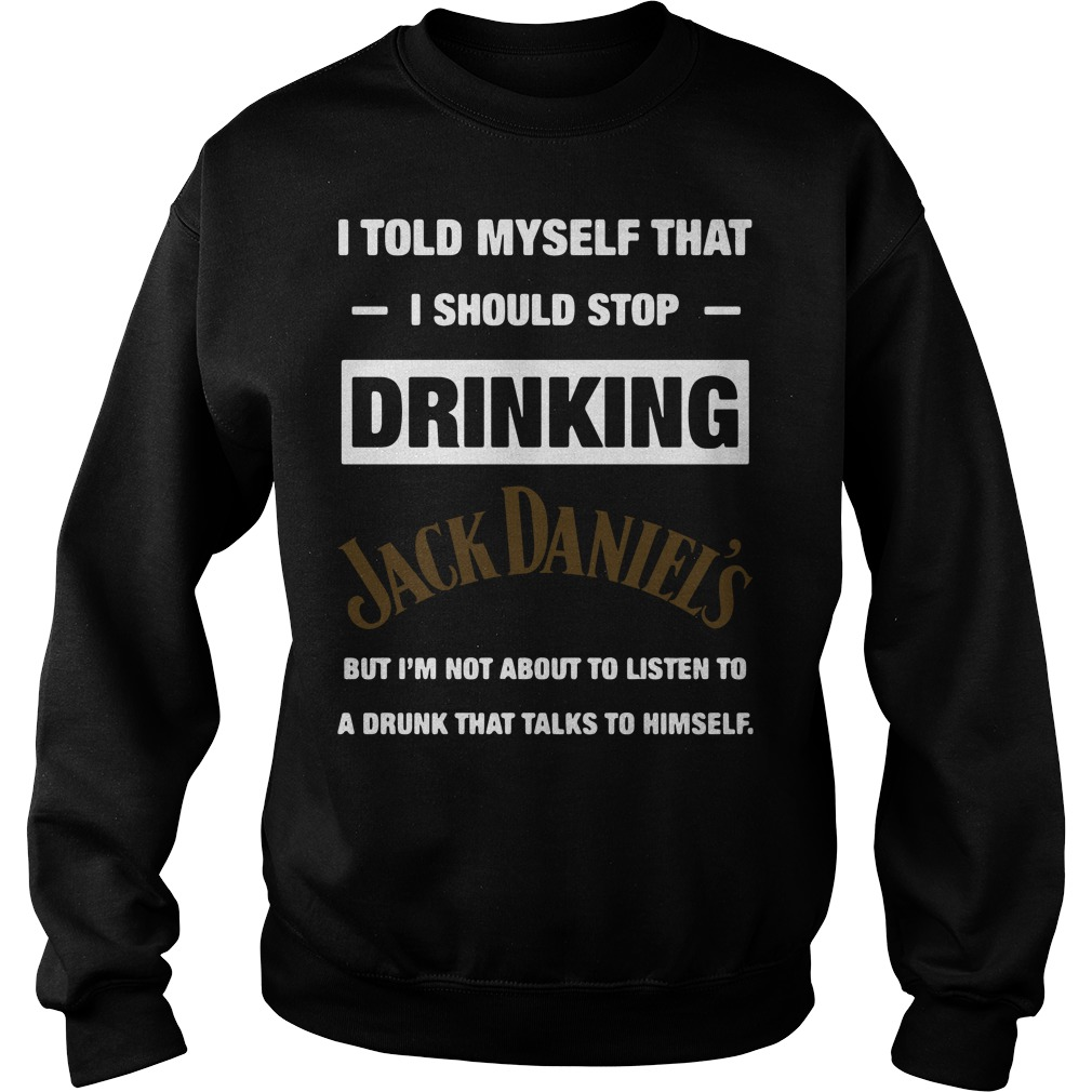 I Told Myself That I Should Stop Drinking Jack Daniel's Sweater