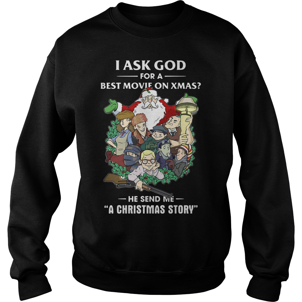 I Ask God For A Best Movie On Xmas He Send Me A Christmas Story Sweater