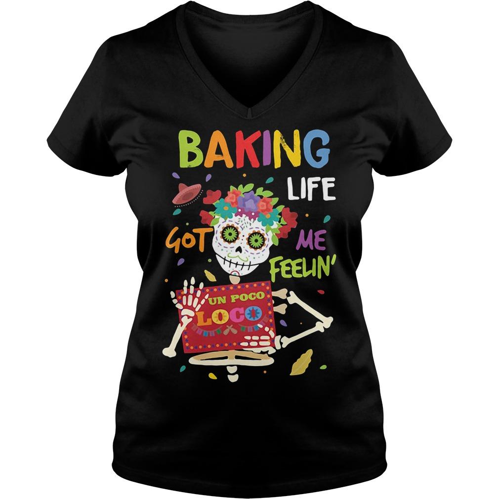 Baking Life Got Me Feelin' Un Poco Loco V-neck T-shirt
