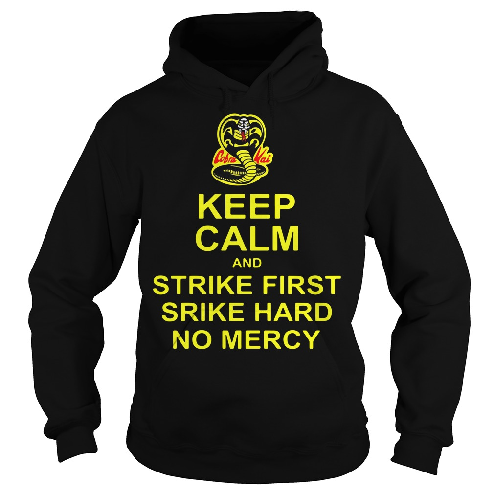 Cobra Kai Keep Calm And Strike First Strike Hard No Mercy Hoodie