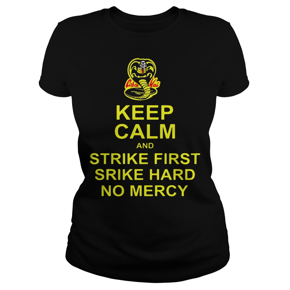 Cobra Kai Keep Calm And Strike First Strike Hard No Mercy Ladies Tee