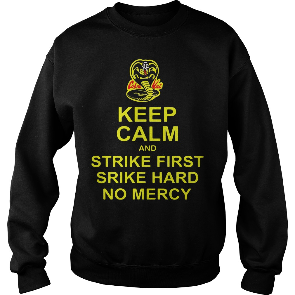 Cobra Kai Keep Calm And Strike First Strike Hard No Mercy Sweater