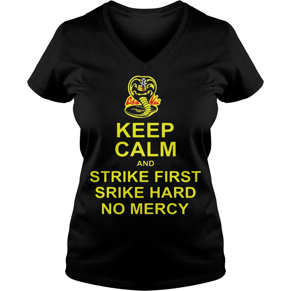 Cobra Kai Keep Calm And Strike First Strike Hard No Mercy V-neck T-shirt