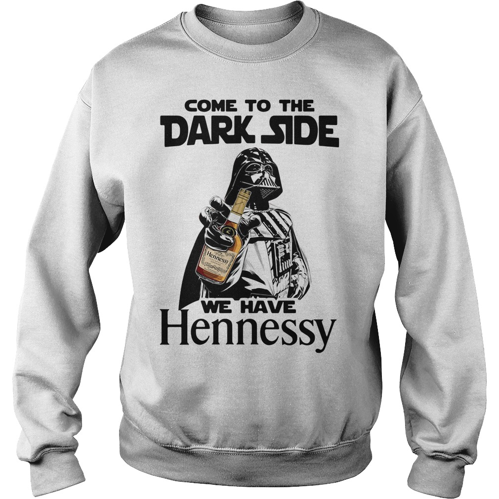 Come To The Dark Side We Have Hennessy Sweater