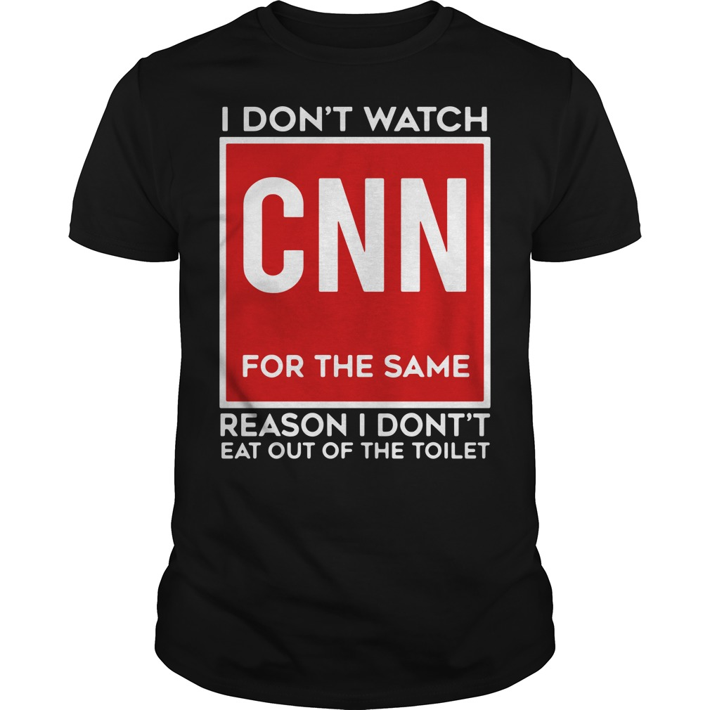 I Don't Watch Cnn For The Same Reason I Don't Eat Out Of The Toilet Guys shirt