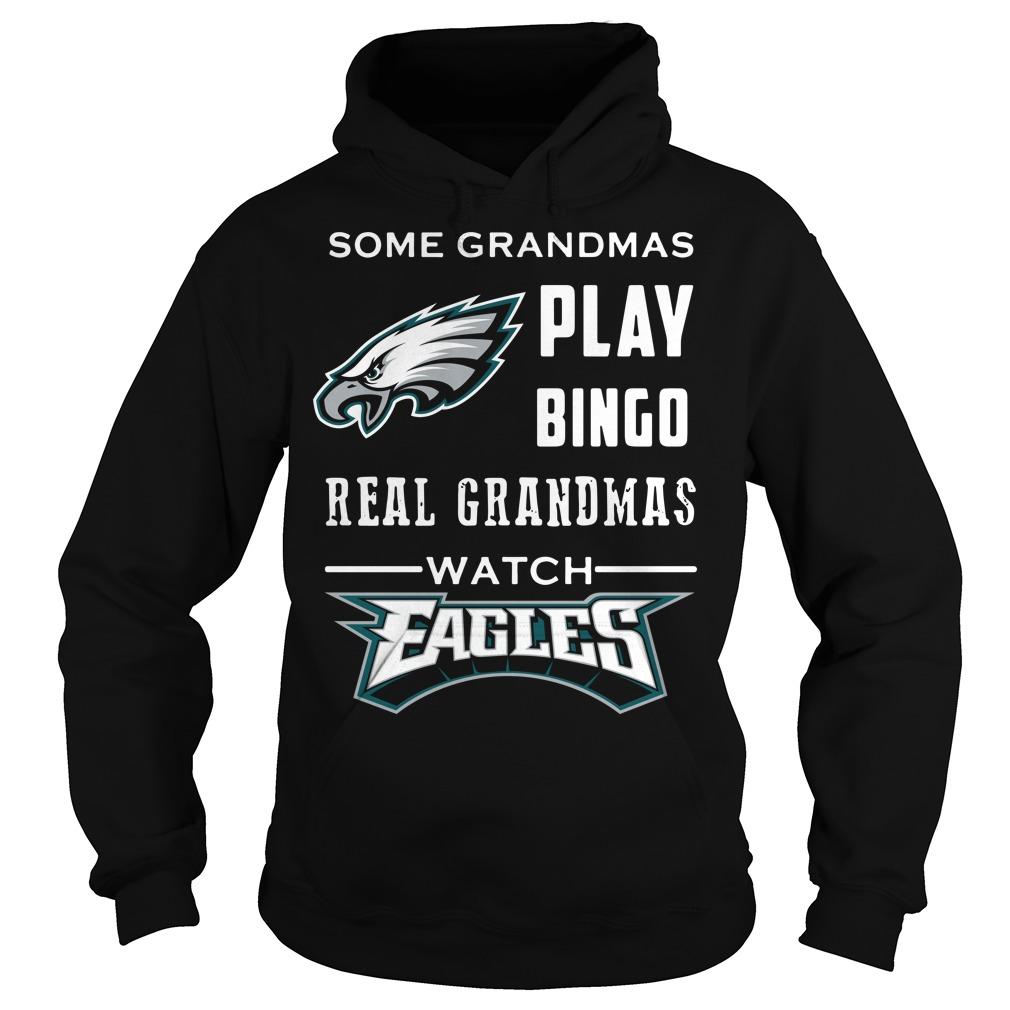 Some Grandmas Play Bingo Real Grandmas Watch Eagles Hoodie