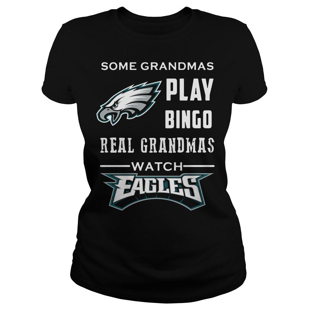 Some Grandmas Play Bingo Real Grandmas Watch Eagles Ladies tee