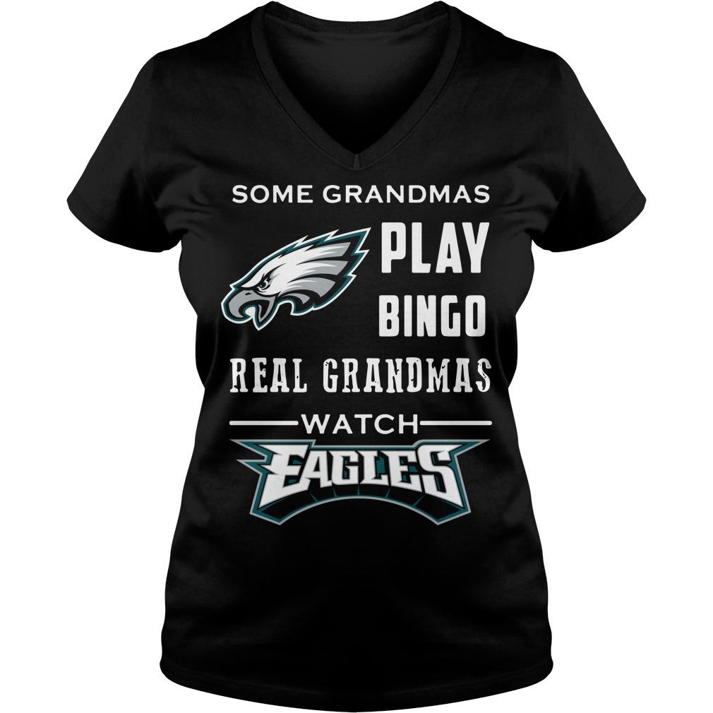 Some Grandmas Play Bingo Real Grandmas Watch Eagles V-neck T-shirt
