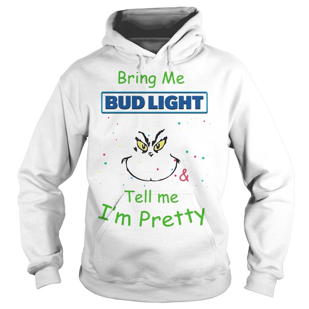Grinch Bring Me Bud Light Tell Me I'm Pretty Hoodie