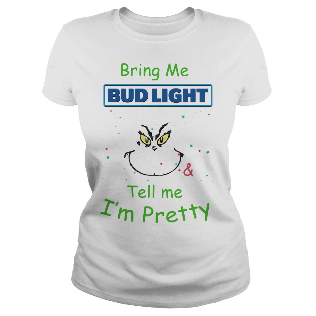 Grinch Bring Me Bud Light Tell Me I'm Pretty Ladies Tee