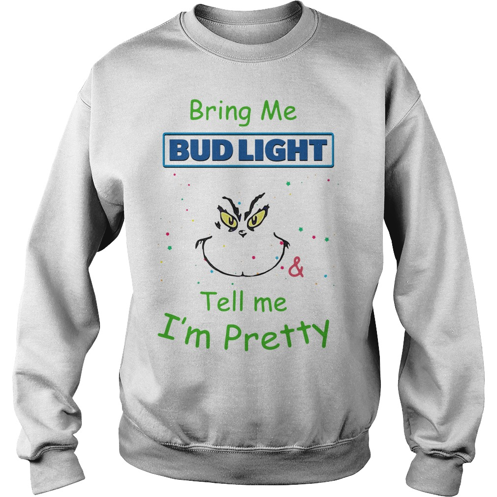 Grinch Bring Me Bud Light Tell Me I'm Pretty Sweater